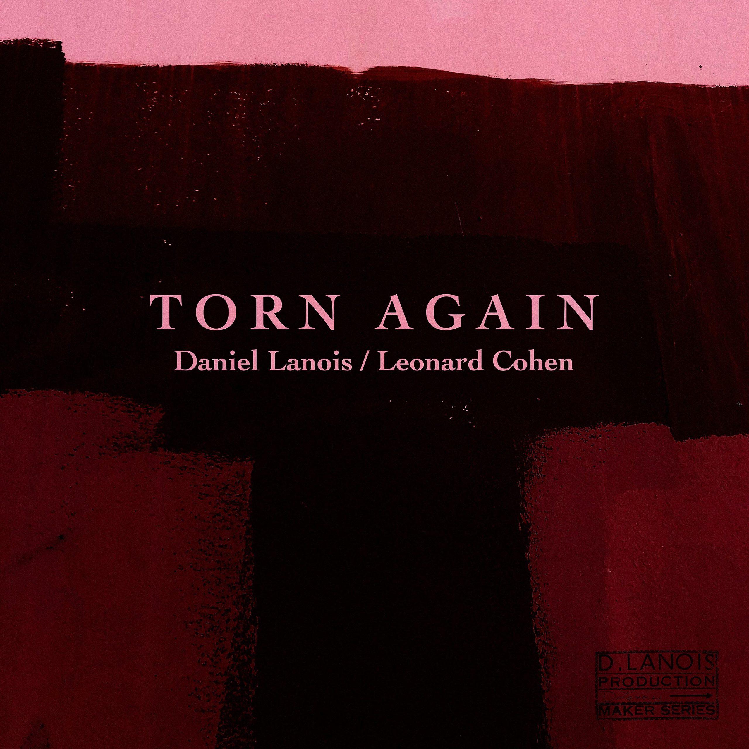 Daniel Lanois feat. Leonard Cohen – Torn Again